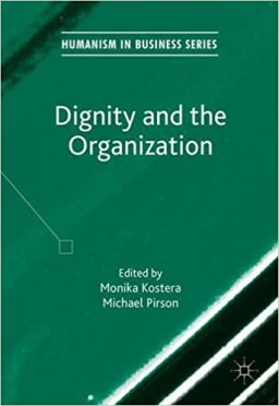 https://www.amazon.com/Dignity-Organization-Humanism-Business-Kostera/dp/1137555610/ref=sr_1_2?s=books&ie=UTF8&qid=1495597226&sr=1-2&refinements=p_27%3AMichael+Pirson